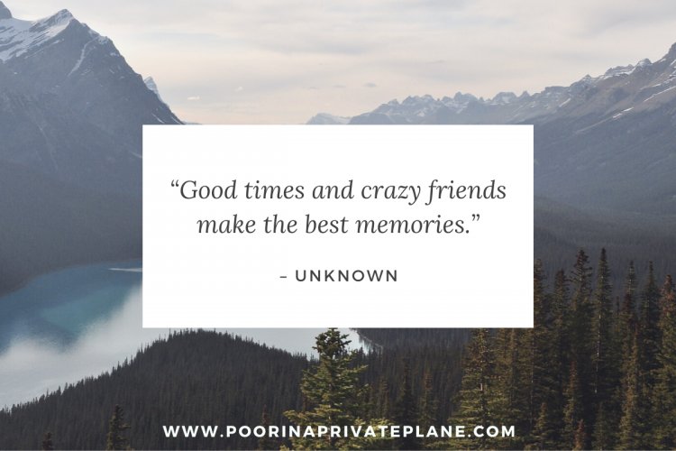 """Good times and crazy friends make the best memories."""