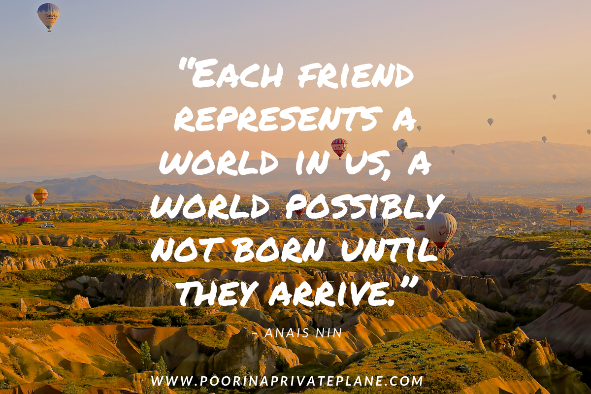 Each friend represents a world in us, a world possibly not born until they arrive.