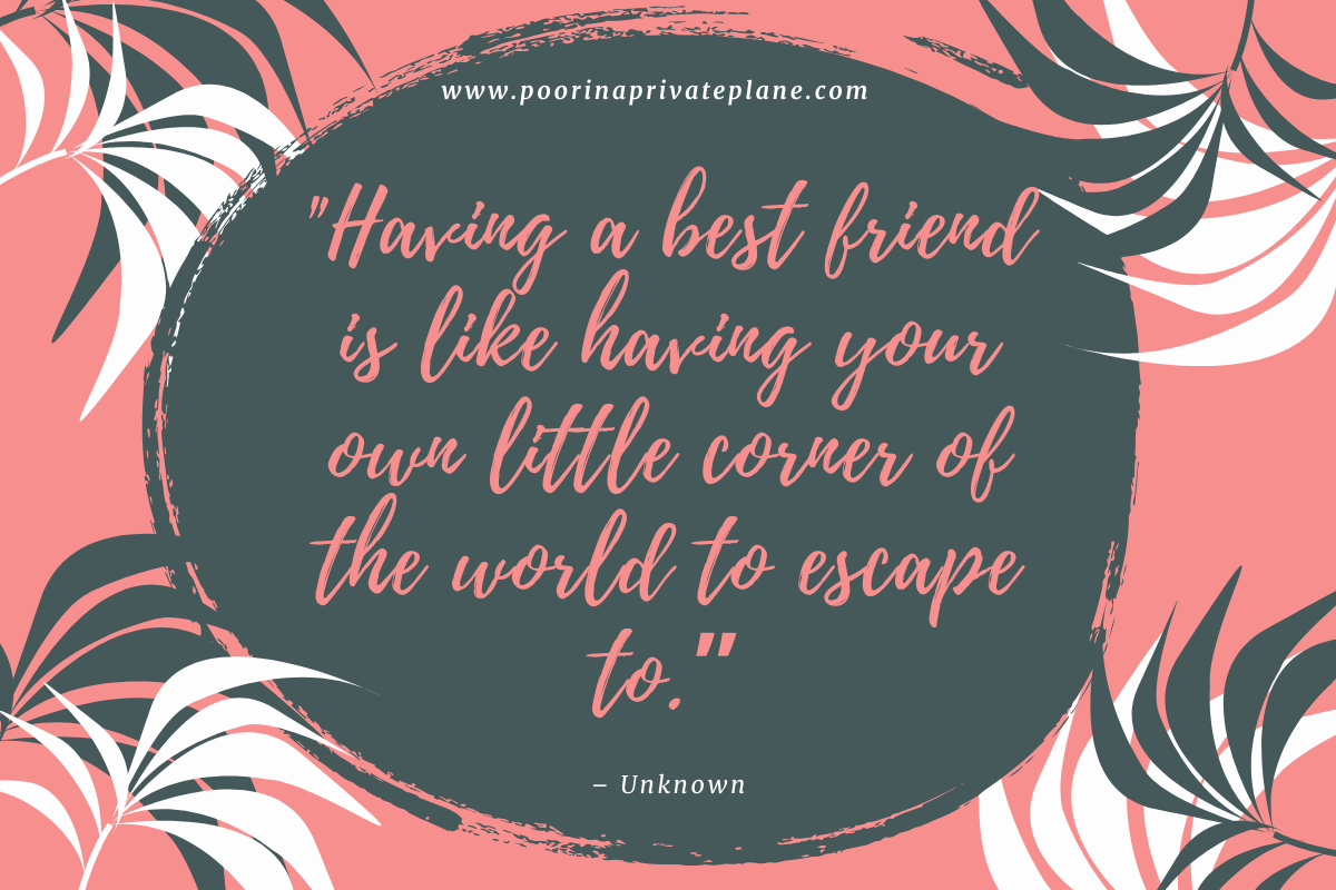 Having a best friend is like having your own little corner of the world to escape to.