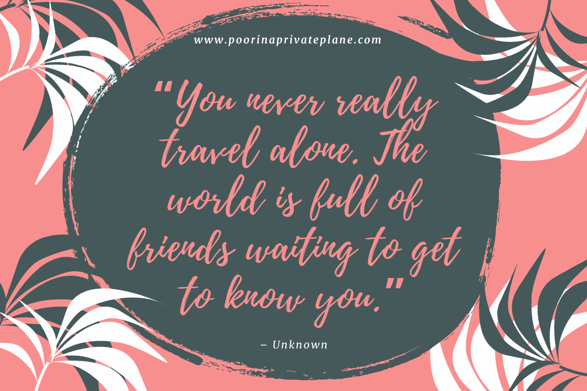 You never really travel alone. The world is full of friends waiting to get to know you.