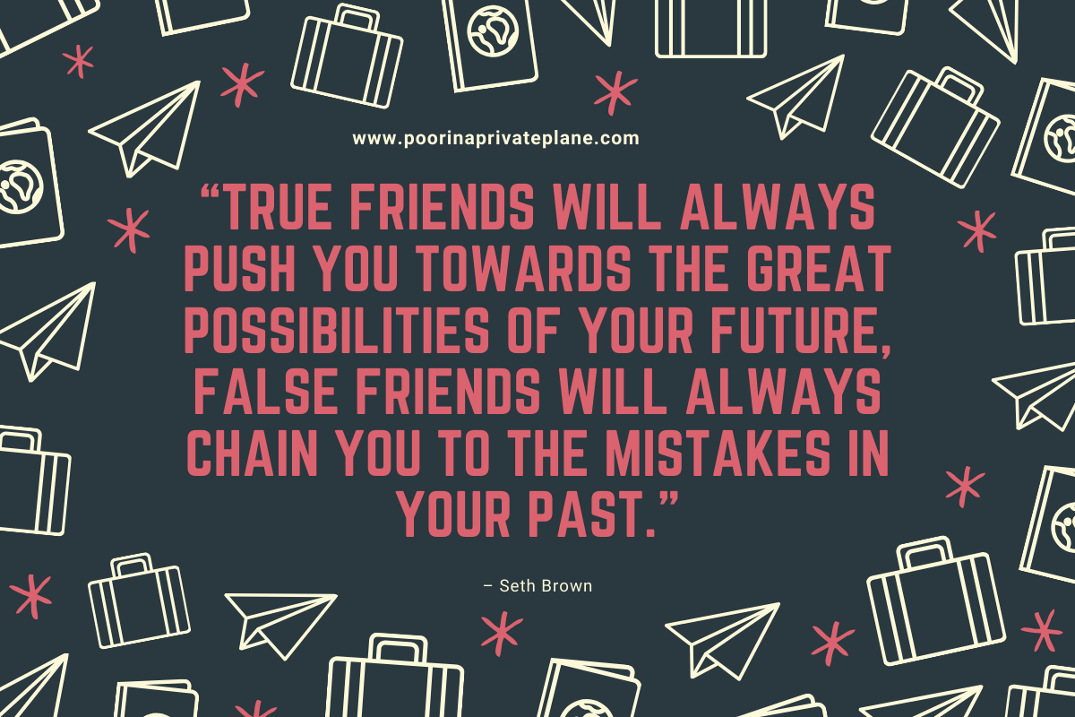 True friends will always push you towards the great possibilities of your future, false friends will always chain you to the mistakes in your past.
