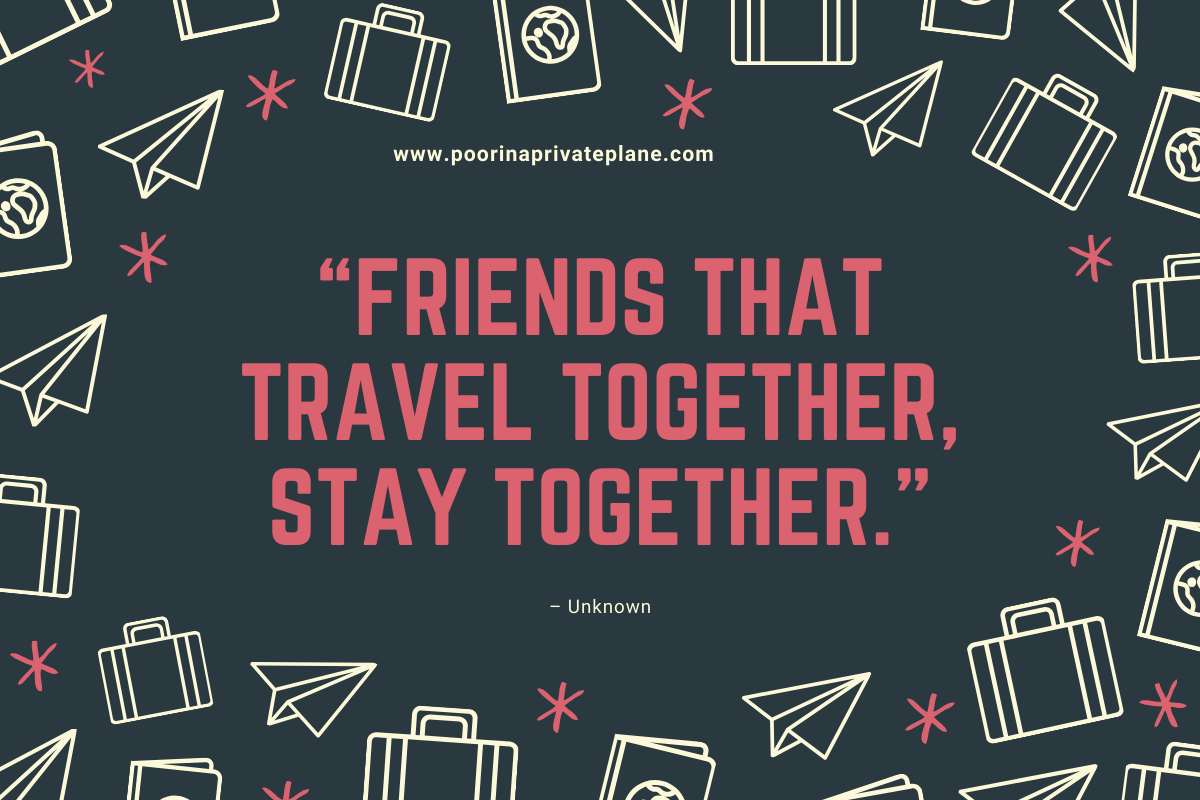 Friends that travel together, stay together.