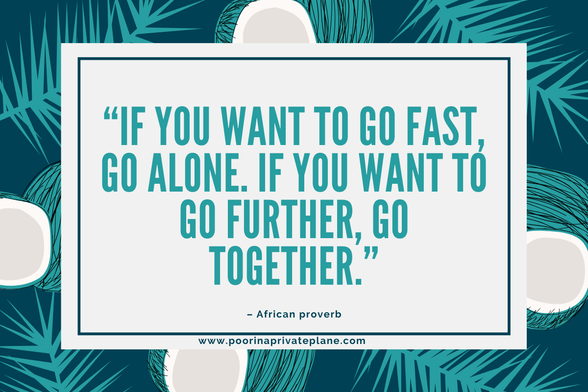 If you want to go fast, go alone. If you want to go further, go together.